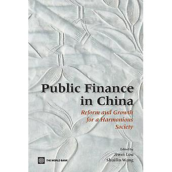 Public Finance in ChinaReform and Growth for a Harmonious Society by Lou & Jiwei