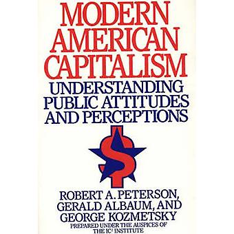 Modern American Capitalism Understanding Public Attitudes and Perceptions by Peterson & Robert A.