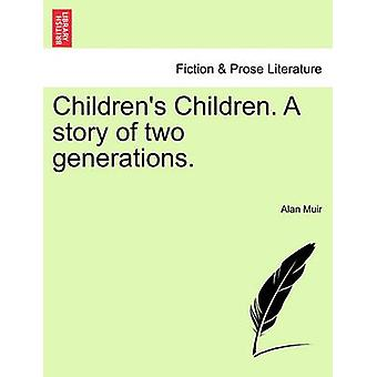 Childrens Children. A story of two generations. Third volume. by Muir & Alan