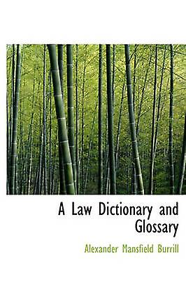 A Law Dictionary and Glossary Volume II by Burrill & Alexander Mansfield