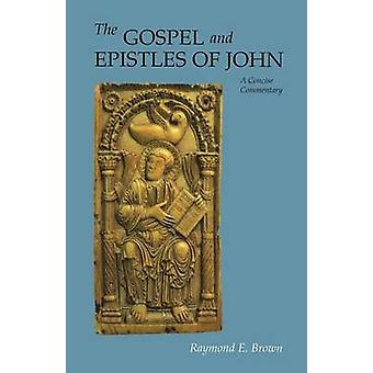 Gospel and Epistles of John A Concise Commentary Revised by Brown & Raymond Edward