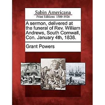 Eine Predigt geliefert bei der Beerdigung von Reverend William Andrews Süd Cornwall vil 4. Januar 1838. durch Kräfte & Grant