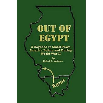 Out of Egypt  A Boyhood in Small Town America Before and During World War II by Johnson & Robert L.