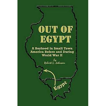 Hors de l'Égypte une enfance dans les Small Town America avant et pendant la World War II par Johnson & Robert L.