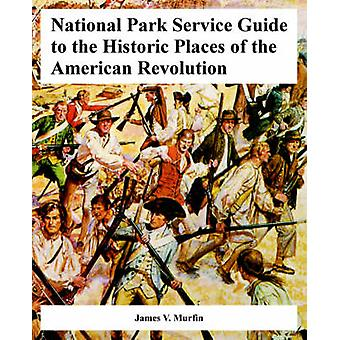 National Park Serviceguide till de historiska platserna i den amerikanska revolutionen av Murfin & James & V.