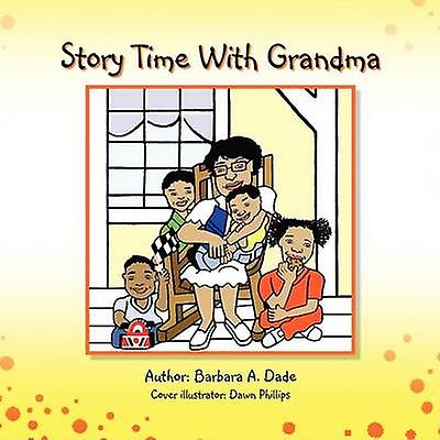 Story Time With Grandma by Dade & Barbara A.
