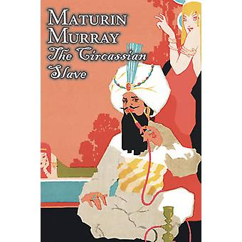 The Circassian Slave by Maturin Murray Fiction Action  Adventure by Murray & Maturin