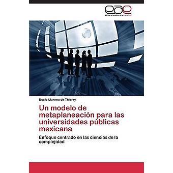 Un Modelo de Metaplaneacion Para Las Universidades Publicas Mexicana by Llarena De Thierry Rocio