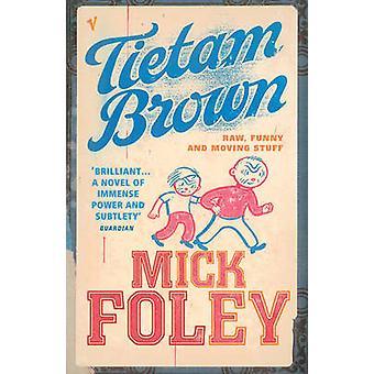 Tietam Brown by Mick Foley - 9780099450283 Book