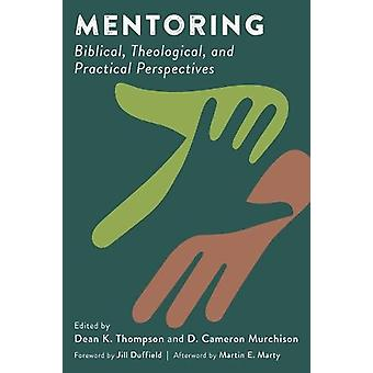 Mentoring - Biblical - Theological - and Practical Perspectives by Dea