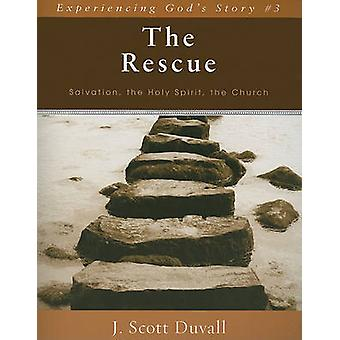 The Rescue - Salvation - the Holy Spirit - the Church by J Scott Duval