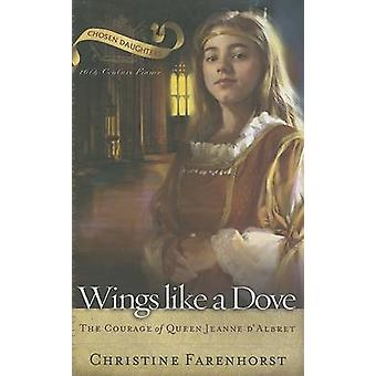 Wings Like a Dove - The Courage of Queen Jeanne D'Albret by Christine
