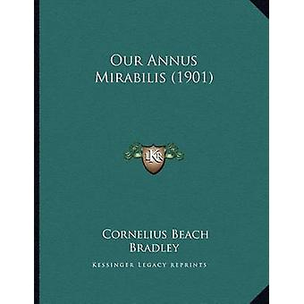 Our Annus Mirabilis (1901) by Cornelius Beach Bradley - 9781166904463