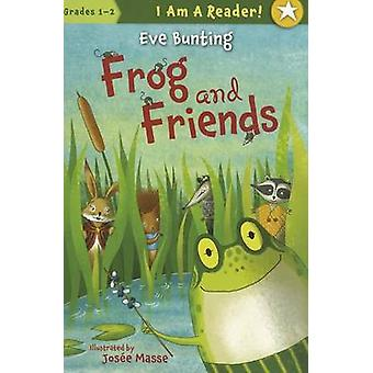 Frog and Friends by Eve Bunting - Josee Masse - 9781585366897 Book