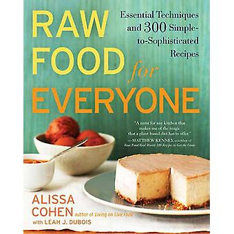 Raw Food for Everyone - Essential Techniques and 300 Simple-To-Sophist