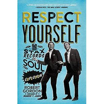 Respect Yourself - Stax Records and the Soul Explosion by Robert Gordo