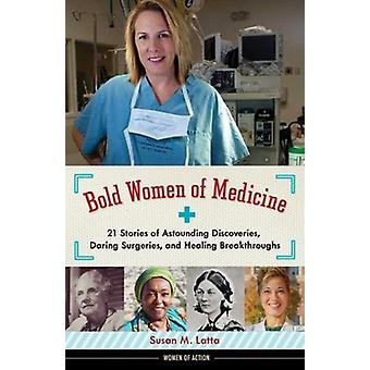 Bold Women of Medicine - 21 Stories of Astounding Discoveries - Daring