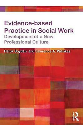 EvidenceBased Practice in Social Work DevelopHommest of a nouveau Professional Culture by Palinkas & Lawrence A.