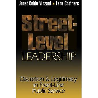StreetLevel Leadership Discretion and Legitimacy in FrontLine Public Service by Vinzant & Janet Coble