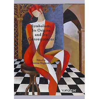 Symbolism Its Origins and Its Consequences (Art Literature and Music in Symbolism Its Origins and Its) (Hardcover) by Neginsky Rosina