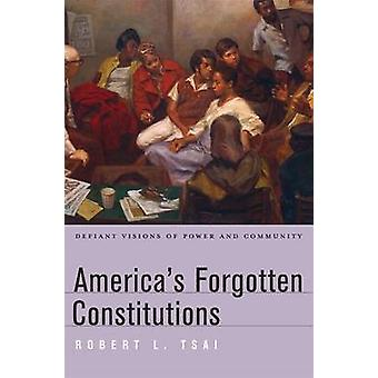 America's Forgotten Constitutions - Defiant Visions of Power and Commu