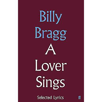 A Lover Sings - Selected Lyrics (Main) by Billy Bragg - 9780571328598