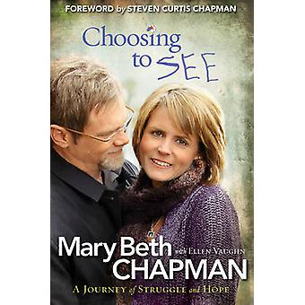 Choosing to See - A Journey of Struggle and Hope by Mary Beth Chapman