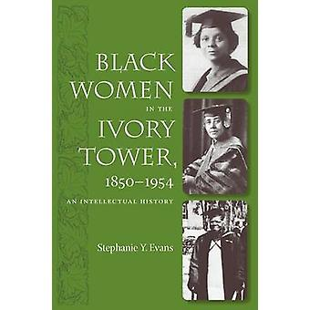 Black Women in the Ivory Tower - 1850-1954 - An Intellectual History b