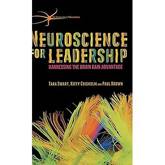Neuroscience for Leadership - Harnessing the Brain Gain Advantage by T