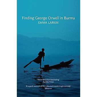 Finding George Orwell in Burma by Emma Larkin - 9781847084026 Book