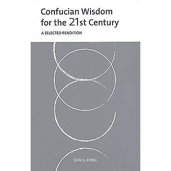 Confucian Wisdom for the 21st Century - A Selected Rendition by Shiu L