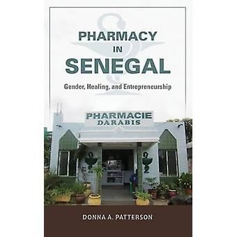 Pharmacy in Senegal - Gender - Healing - and Entrepreneurship by Donna