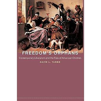 Freedom's Orphans - Contemporary Liberalism and the Fate of American C