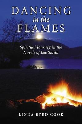 Dancing in the Flames - Spiritual Journeys in the Novels of Lee Smith