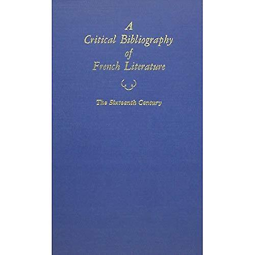 Critical Bibliography of French Literature v. 2; The Sixteenth Century  The Sixteenth Century v. 2