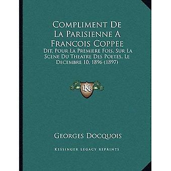 Kompliment de La Parisienne en Francois Coppee: Dit, Pour La Premiere Fois, Sur La Scene Du Theatre Des Poetes,...