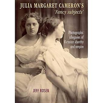 Julia Margaret Cameron's `Fancy Subjects': Photographic Allegories of Victorian Identity and Empire