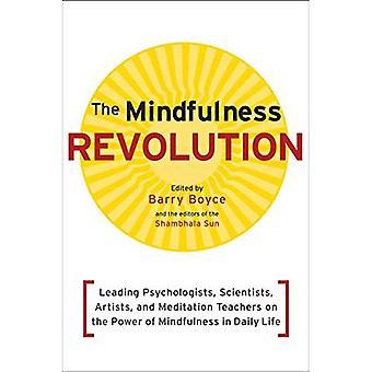 Die Achtsamkeit Revolution: Führende Psychologen, Wissenschaftler, Künstler und spirituelle Lehrer auf die Kraft der Achtsamkeit im Alltag