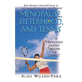 """Menopause, Sisterhood, and Tennis : A Miraculous Journey Through """"The Change"""""""