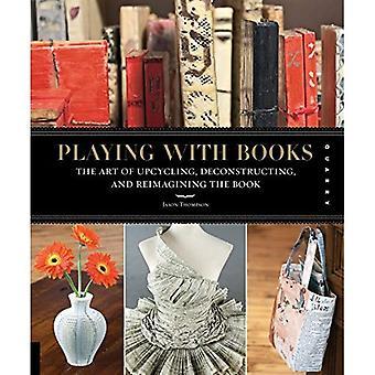 Jouer avec les livres: Upcycling, déconstruction et réinvente le livre