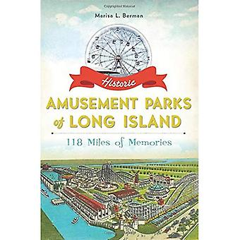 Historic Amusement Parks of Long Island:: 118 Miles of Memories