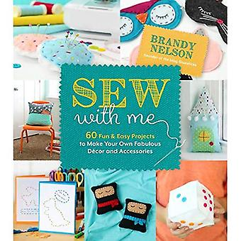Sew with Me: 60 Fun & Easy Projects to Make Your� Own Fabulous DeCOR and Accessories