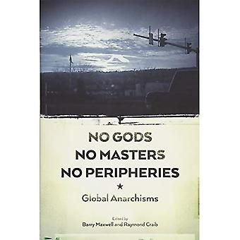 No Gods, No Masters, No Peripheries : Global Anarchisms