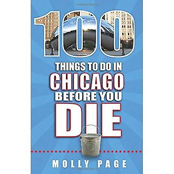 100 Things to Do in Chicago Before You Die (100 Things to Do Before You Die)