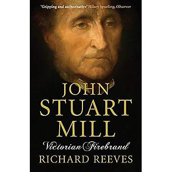 John Stuart Mill: Viktorianische Firebrand