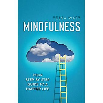 Mindfulness: Your Step-by-Step Guide to a Happier Life