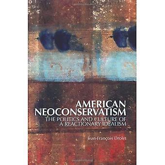 Néo-conservatisme américain: La politique et la Culture d'un idéalisme réactionnaire