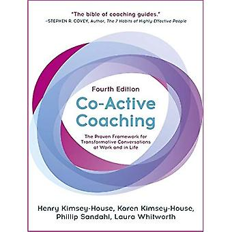 Co-Active Coaching, Fourth Edition: The Proven Framework for Transformative� Conversations at Work and in Life