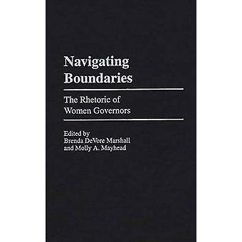 Navigating Boundaries The Rhetoric of Women Governors by Marshall & Brenda DeVore