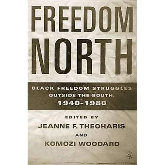 Freedom North Black Freedom Struggles Outside the South 19401980 by Theoharis & Jeanne F.